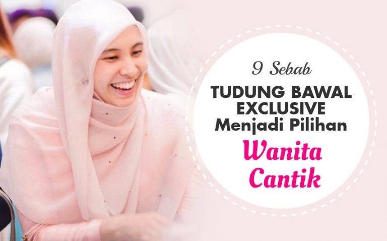 9 Sebab Tudung BAWAL EXCLUSIVE Menjadi Pilihan Wanita Cantik