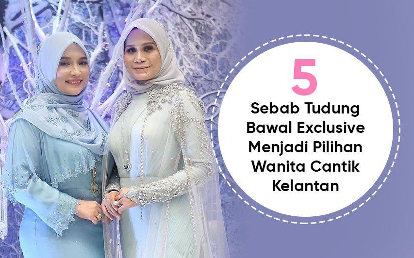 5 Sebab Tudung Bawal Exclusive Menjadi Pilihan Wanita Cantik Kelantan