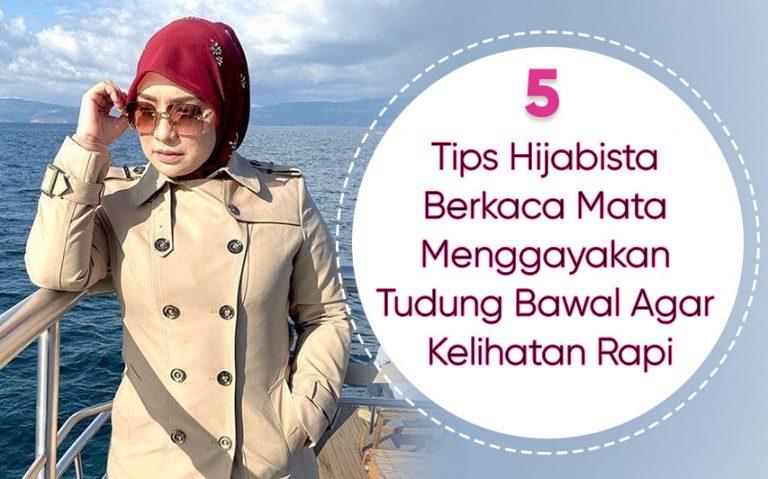 5 Tips Hijabista Berkaca Mata Memperagakan Tudung Bawal Agar Kelihatan Rapi