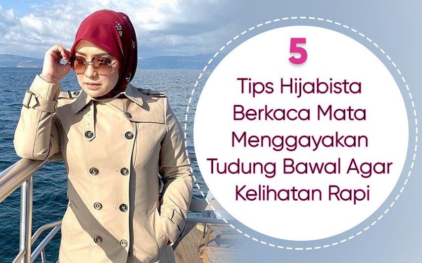 Tips Hijabista Berkaca Mata Apabila Memperagakan Tudung Bawal Agar Kelihatan Rapi